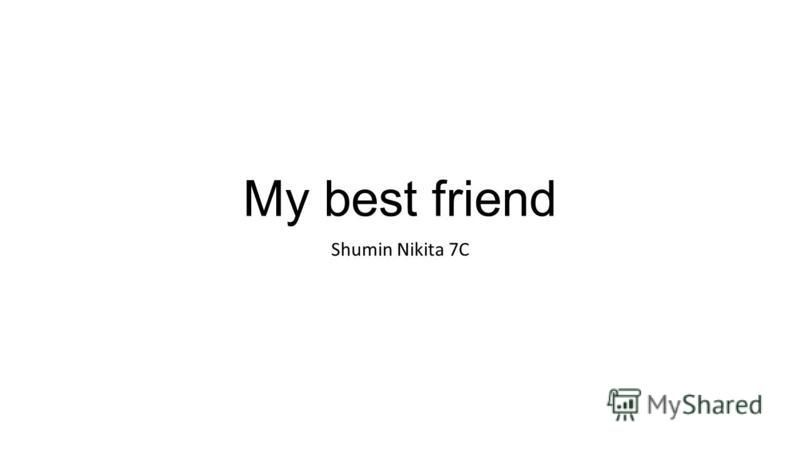 My best friend Shumin Nikita 7C