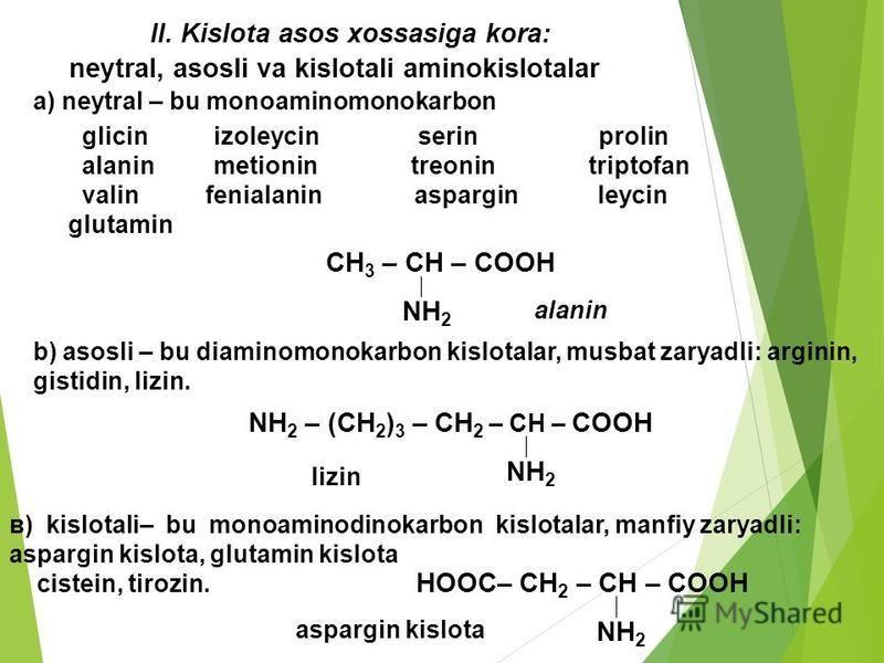 ІI. Kislota asos xossasiga kora: neytral, asosli va kislotali aminokislotalar а) neytral – bu monoaminomonokarbon glicin izoleycin serin prolin alanin metionin treonin triptofan valin fenialanin aspargin leycin glutamin alanin CH 3 – CH – COOH NH 2 b