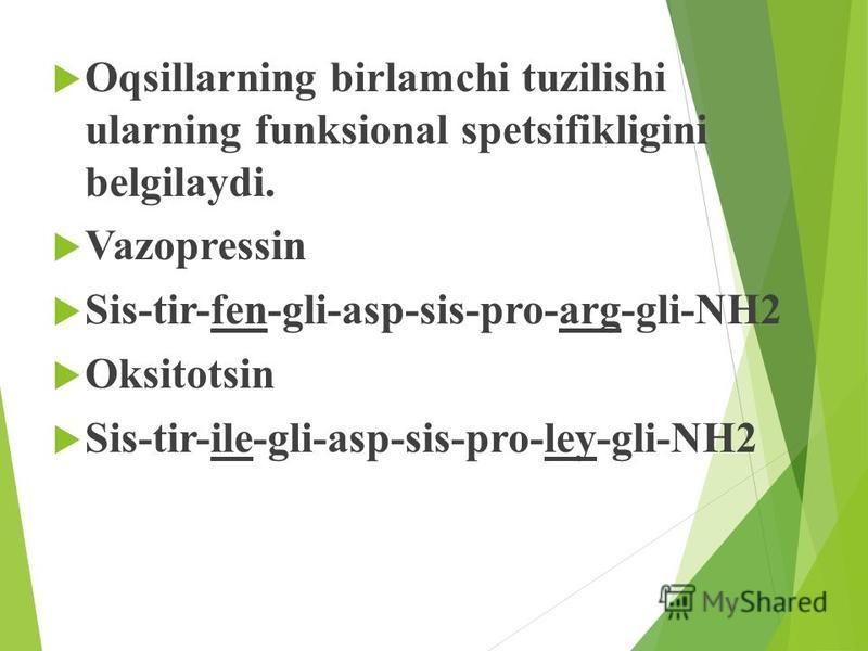 Oqsillarning birlamchi tuzilishi ularning funksional spetsifikligini belgilaydi. Vazopressin Sis-tir-fen-gli-asp-sis-pro-arg-gli-NH2 Oksitotsin Sis-tir-ile-gli-asp-sis-pro-ley-gli-NH2