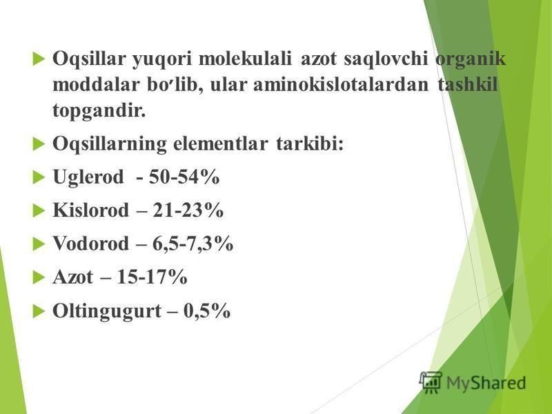 Oqsillar yuqori molekulali azot saqlovchi organik moddalar bo ׳ lib, ular aminokislotalardan tashkil topgandir. Oqsillarning elementlar tarkibi: Uglerod - 50-54% Kislorod – 21-23% Vodorod – 6,5-7,3% Azot – 15-17% Oltingugurt – 0,5%