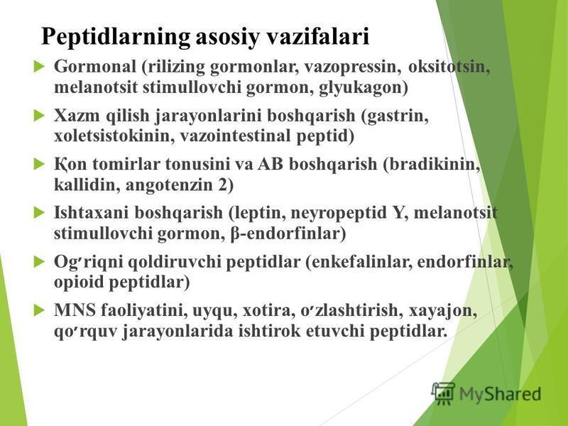 Peptidlarning asosiy vazifalari Gormonal (rilizing gormonlar, vazopressin, oksitotsin, melanotsit stimullovchi gormon, glyukagon) Xazm qilish jarayonlarini boshqarish (gastrin, xoletsistokinin, vazointestinal peptid) Қon tomirlar tonusini va AB boshq