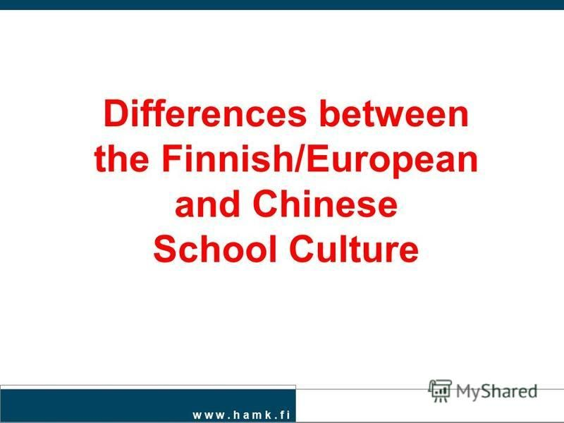 w w w. h a m k. f i Differences between the Finnish/European and Chinese School Culture