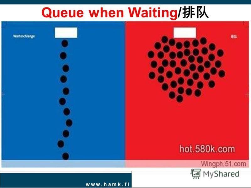w w w. h a m k. f i Queue when Waiting/