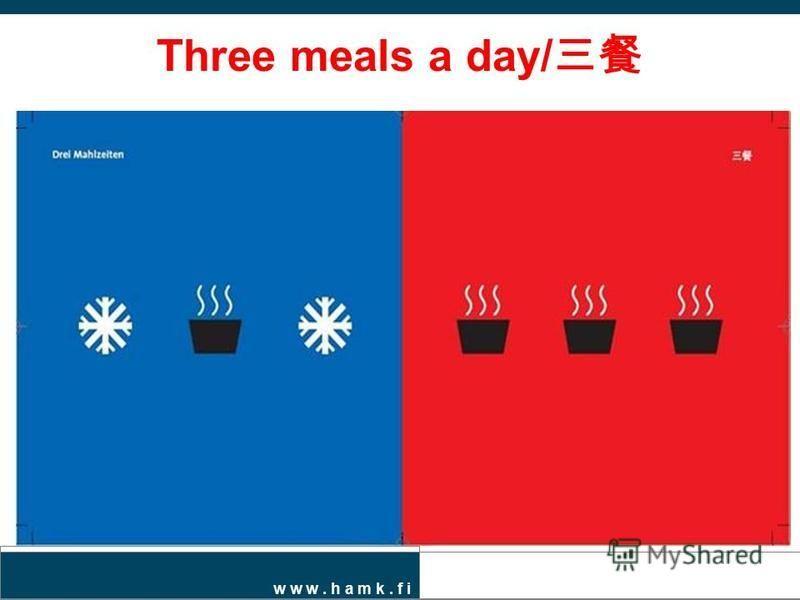 w w w. h a m k. f i Three meals a day/