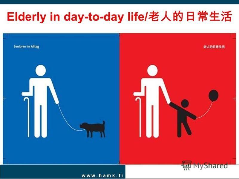 w w w. h a m k. f i Elderly in day-to-day life/