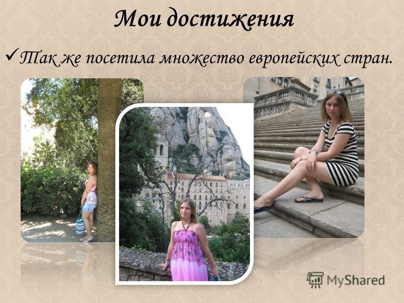 Мои достижения Так же посетила множество европейских стран.