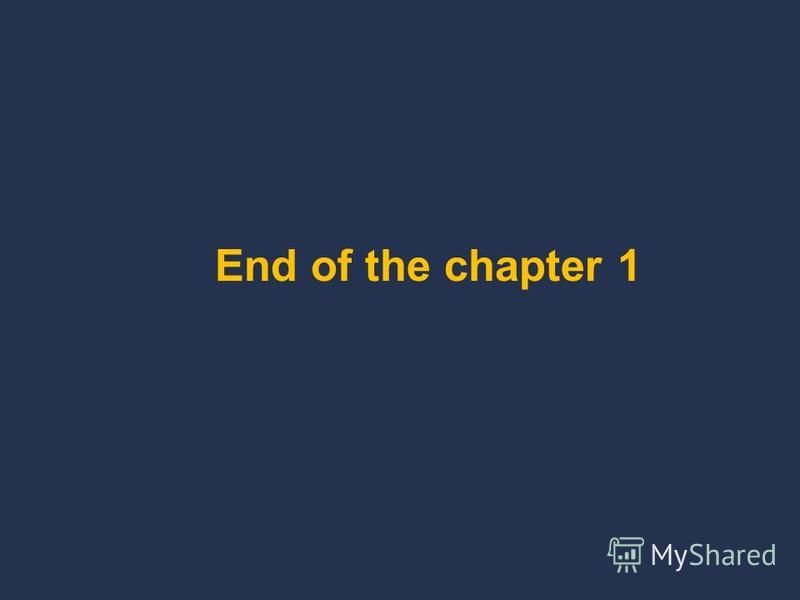 End of the chapter 1