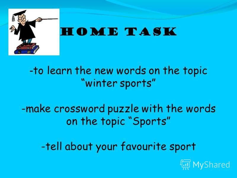 Home task - to learn the new words on the topic winter sports -make crossword puzzle with the words on the topic Sports -tell about your favourite sport