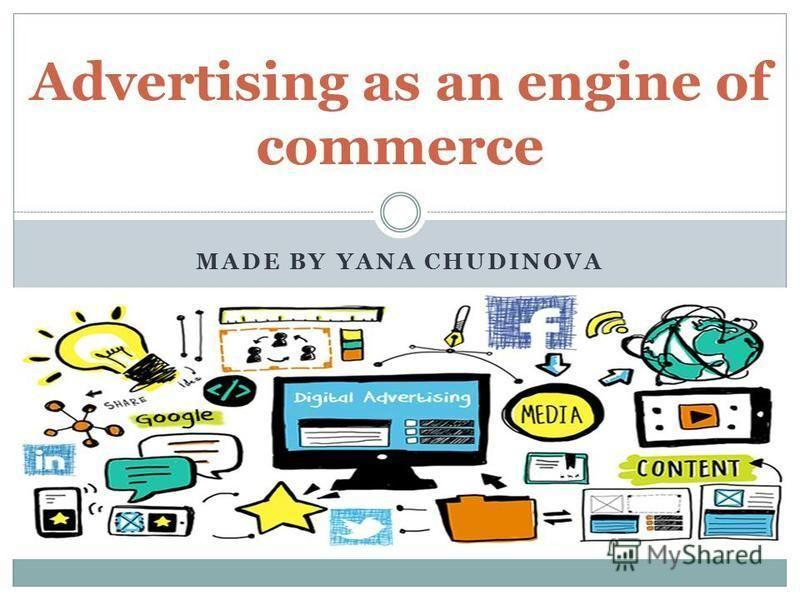 MADE BY YANA CHUDINOVA Advertising as an engine of commerce