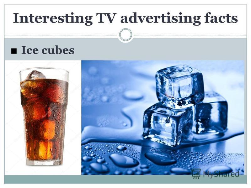 Interesting TV advertising facts Ice cubes