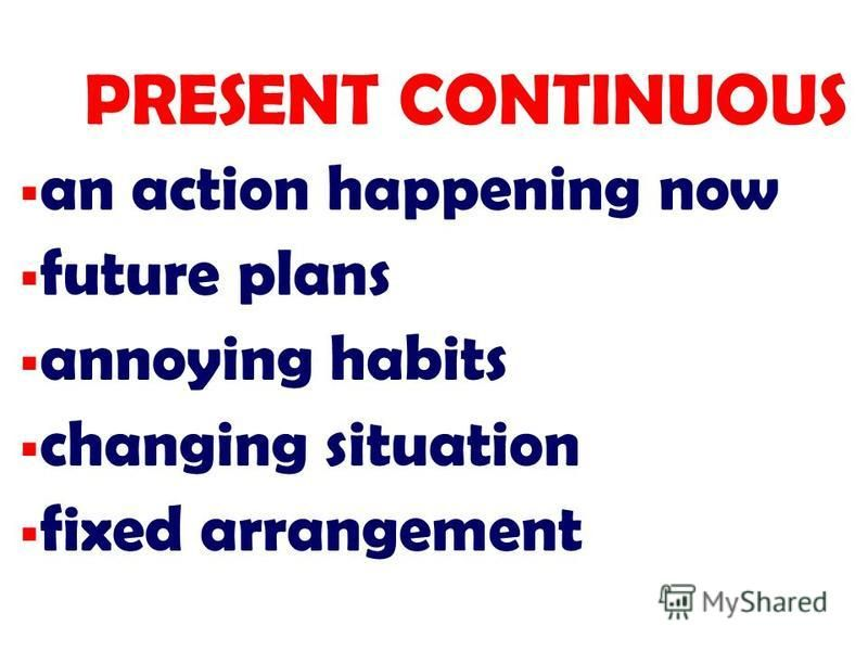 an action happening now future plans annoying habits changing situation fixed arrangement