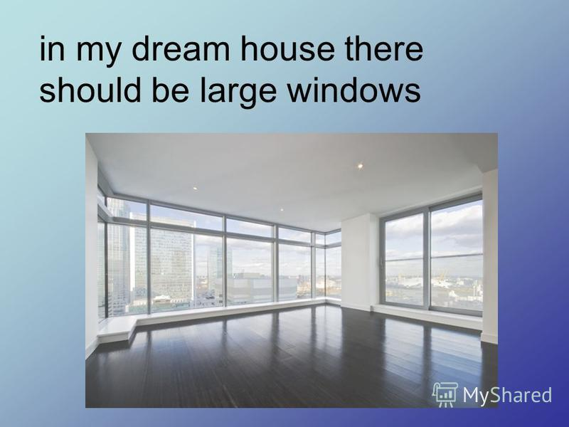 in my dream house there should be large windows