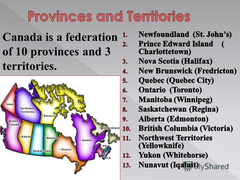 Canada is a federation of 10 provinces and 3 territories.
