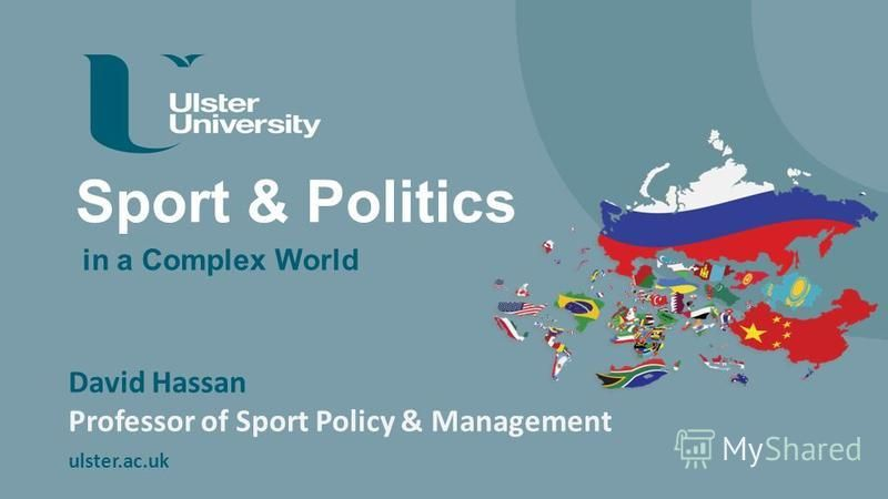 ulster.ac.uk Sport & Politics David Hassan Professor of Sport Policy & Management in a Complex World