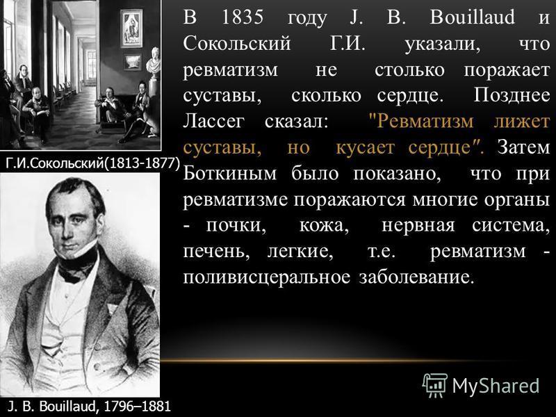 В 1835 году J. B. Bouillaud и Сокольский Г.И. указали, что ревматизм не столько поражает суставы, сколько сердце. Позднее Лассег сказал: