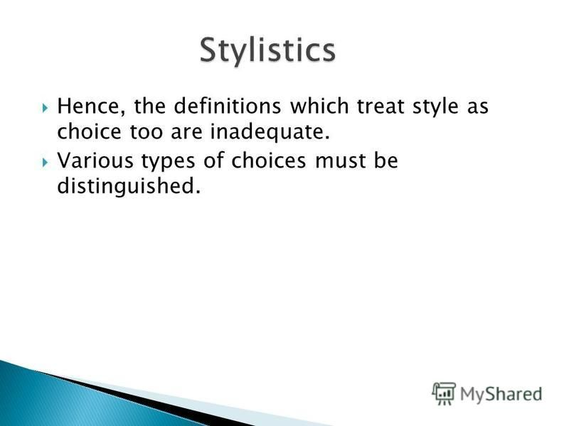 Hence, the definitions which treat style as choice too are inadequate. Various types of choices must be distinguished.