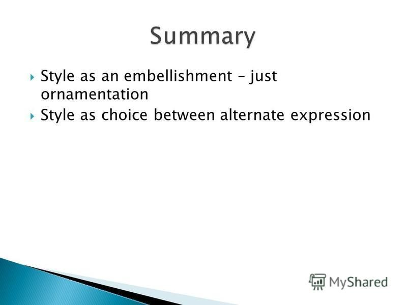 Style as an embellishment – just ornamentation Style as choice between alternate expression