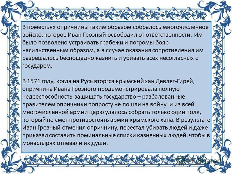 В поместьях опричнины таким образом собралось многочисленное войско, которое Иван Грозный освободил от ответственности. Им было позволено устраивать грабежи и погромы бояр насильственным образом, а в случае оказания сопротивления им разрешалось беспо
