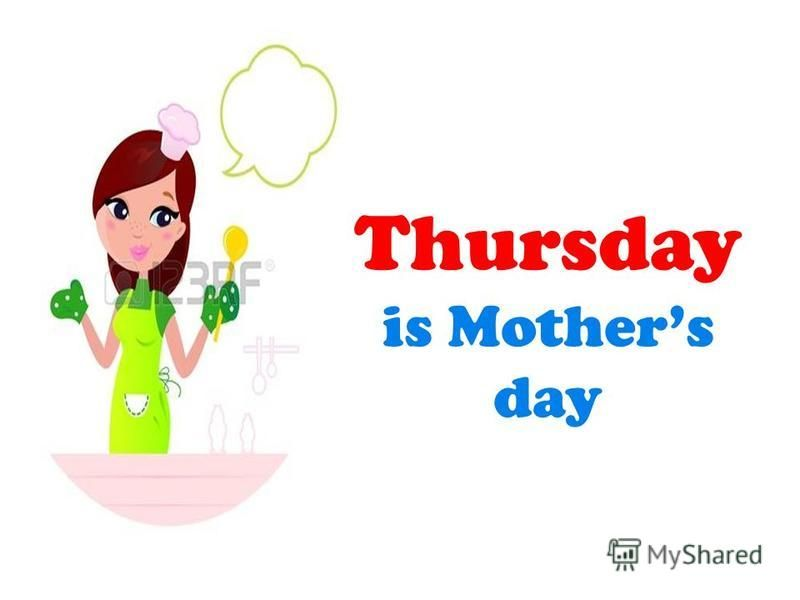 Thursday is Mothers day