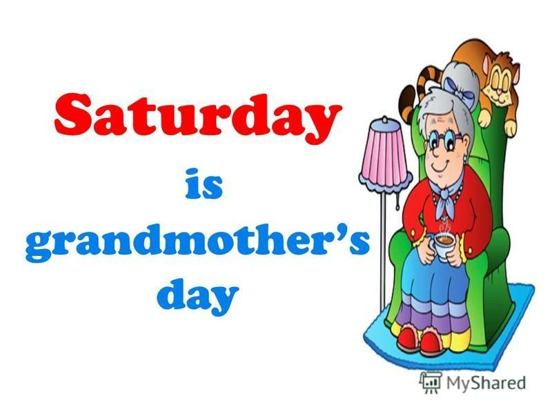 Saturday is grandmothers day