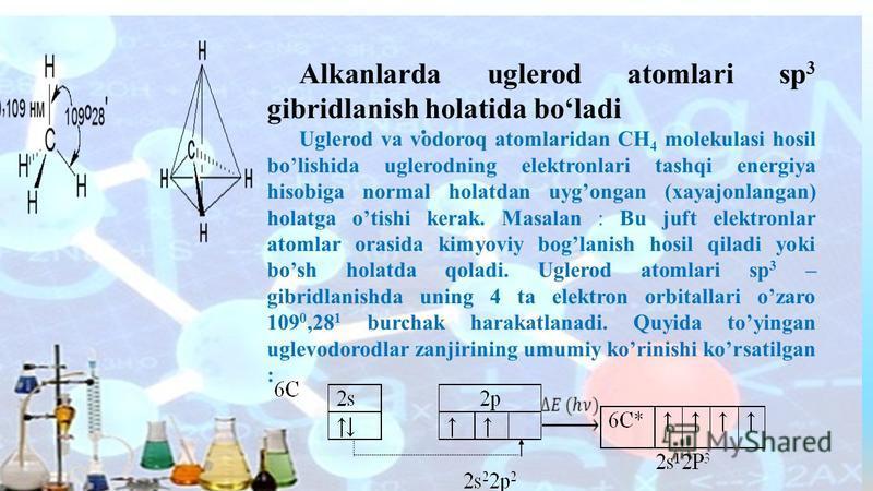 . Alkanlarda uglerod atomlari sp 3 gibridlanish holatida boladi Uglerod va vodoroq atomlaridan CH 4 molekulasi hosil bolishida uglerodning elektronlari tashqi energiya hisobiga normal holatdan uygongan (xayajonlangan) holatga otishi kerak. Masalan :
