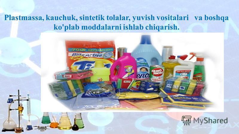 Plastmassa, kauchuk, sintetik tolalar, yuvish vositalari va boshqa ko'plab moddalarni ishlab chiqarish.