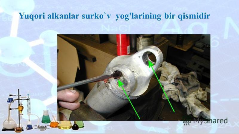 . Yuqori alkanlar surko`v yog'larining bir qismidir