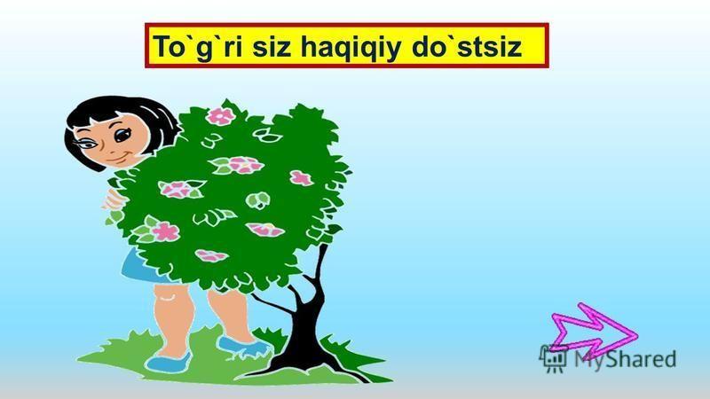 To`g`ri siz haqiqiy do`stsiz