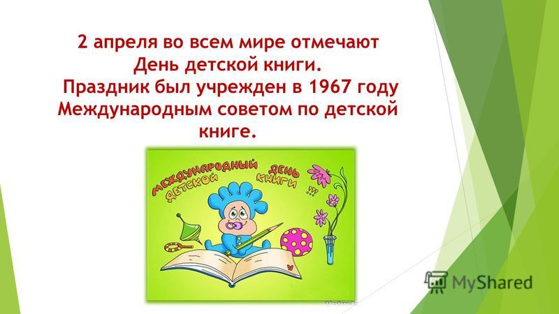 2 апреля во всем мире отмечают День детской книги. Праздник был учрежден в 1967 году Международным советом по детской книге.