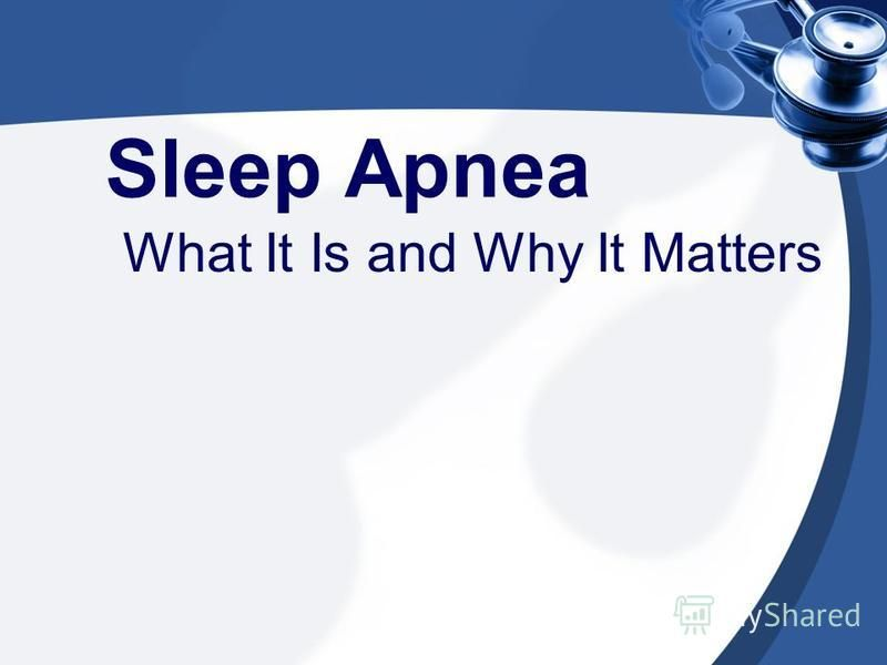 Sleep Apnea What It Is and Why It Matters