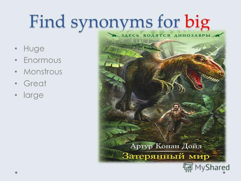 Find synonyms for big Huge Enormous Monstrous Great large