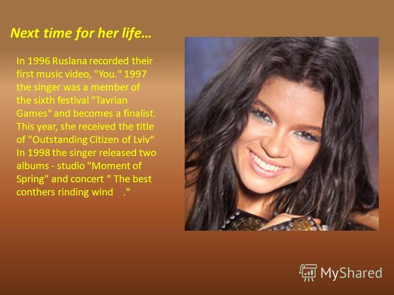 Next time for her life… In 1996 Ruslana recorded their first music video,