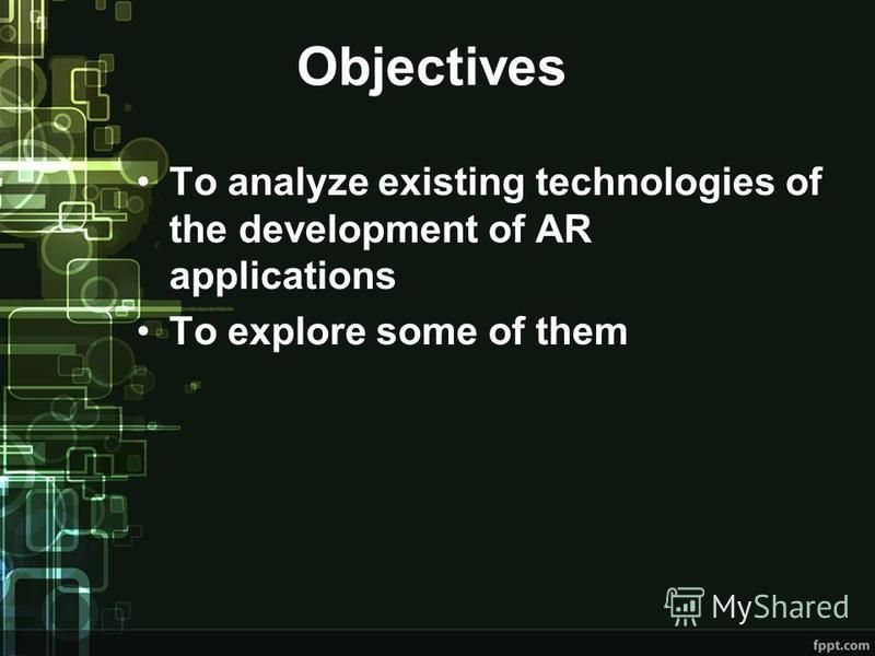 Objectives To analyze existing technologies of the development of AR applications To explore some of them
