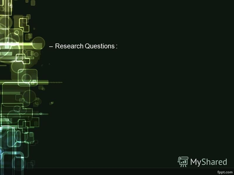–Research Questions :