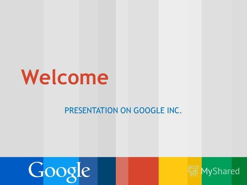 Презентация на тему welcome presentation on google inc outline