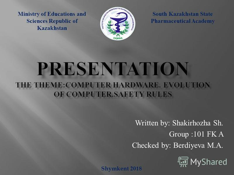 Written by: Shakirhozha Sh. Group :101 FK A Checked by: Berdiyeva M.A. Ministry of Educations and Sciences Republic of Kazakhstan South Kazakhstan State Pharmaceutical Academy Shymkent 2018