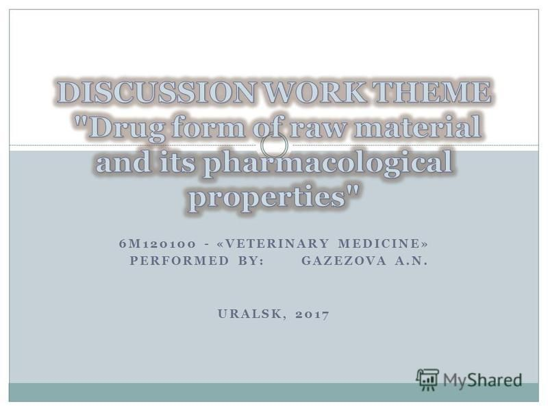 6M120100 - «VETERINARY MEDICINE» PERFORMED BY: GAZEZOVA A.N. URALSK, 2017