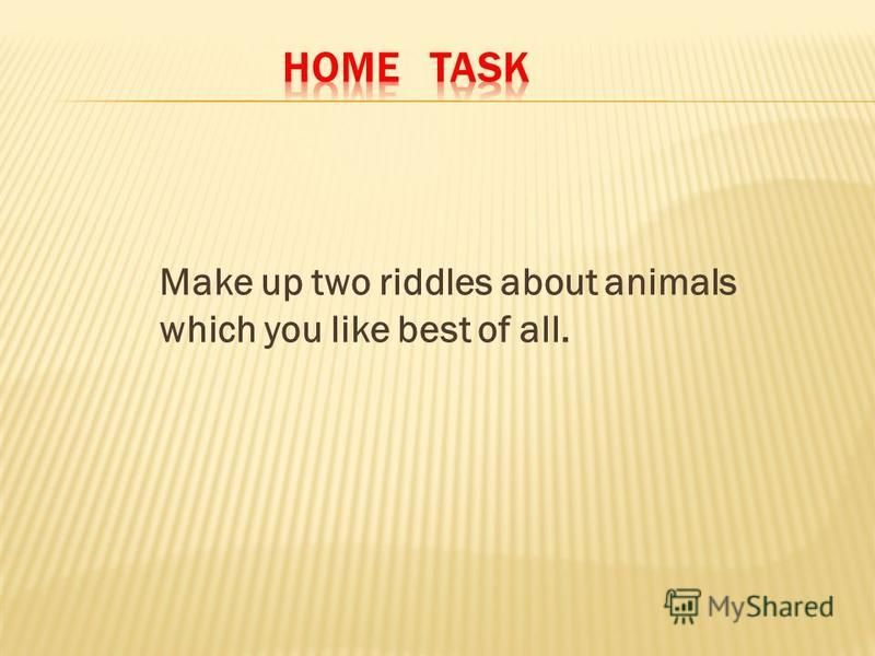 Make up two riddles about animals which you like best of all.