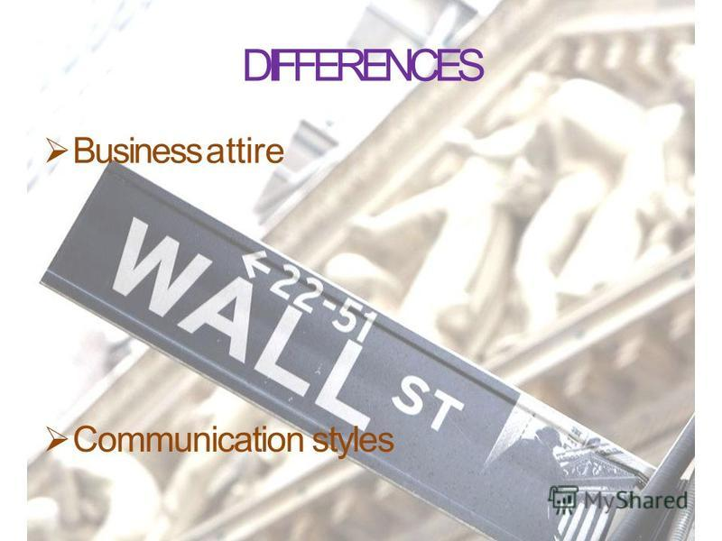 DIFFERENCES Business attire Communication styles