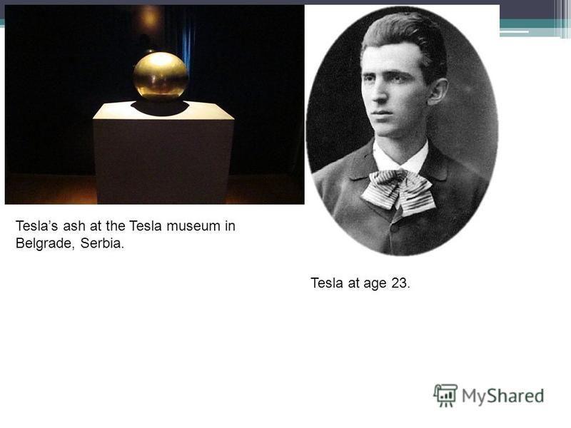 Teslas ash at the Tesla museum in Belgrade, Serbia. Tesla at age 23.