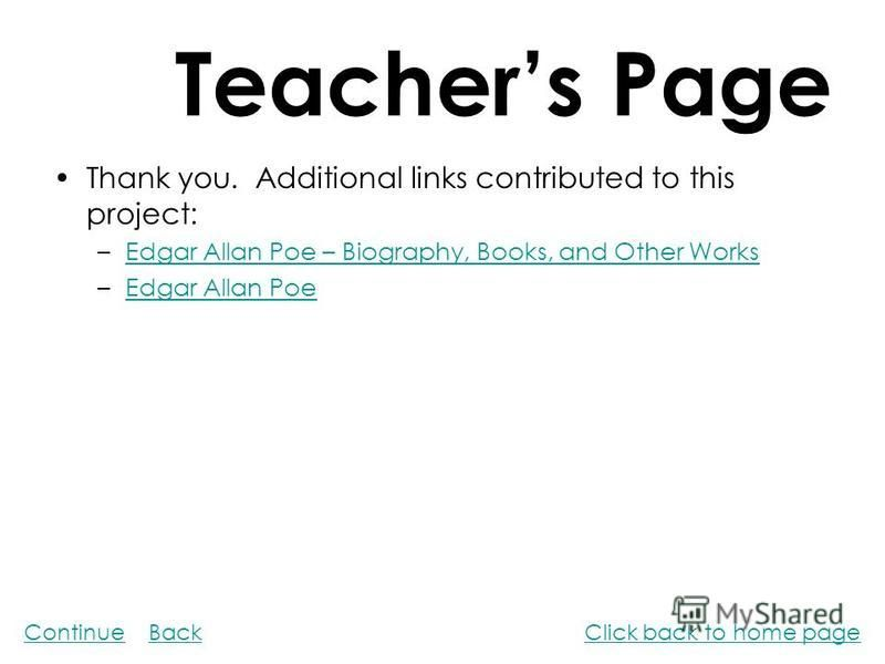 Teachers Page Thank you. Additional links contributed to this project: –Edgar Allan Poe – Biography, Books, and Other WorksEdgar Allan Poe – Biography, Books, and Other Works –Edgar Allan PoeEdgar Allan Poe ContinueClick back to home pageBack
