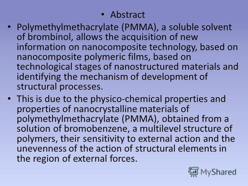 Abstract Polymethylmethacrylate (PMMA), a soluble solvent of brombinol, allows the acquisition of new information on nanocomposite technology, based on nanocomposite polymeric films, based on technological stages of nanostructured materials and ident