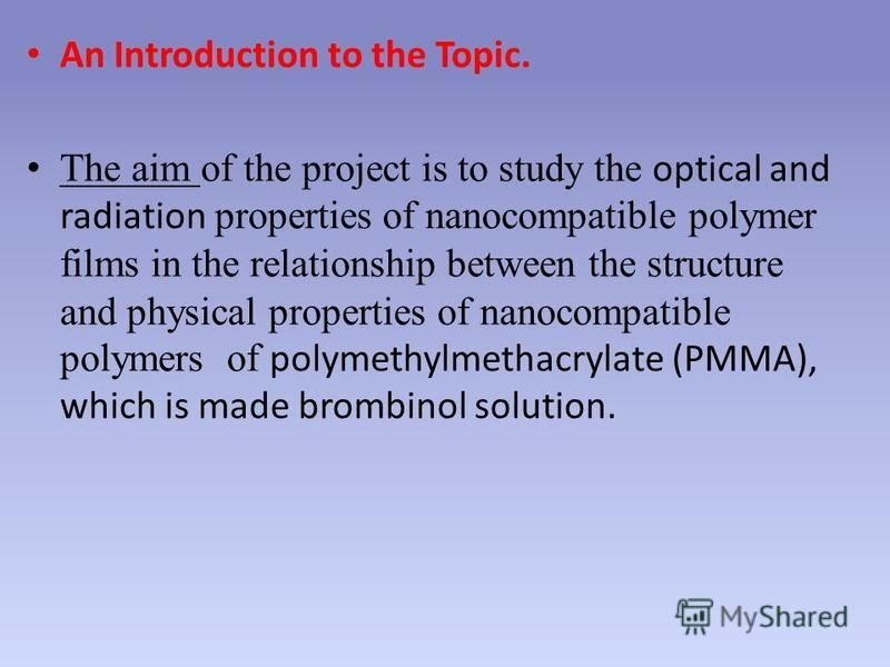 An Introduction to the Topic. The aim of the project is to study the optical and radiation properties of nanocompatible polymer films in the relationship between the structure and physical properties of nanocompatible polymers of polymethylmethacryla