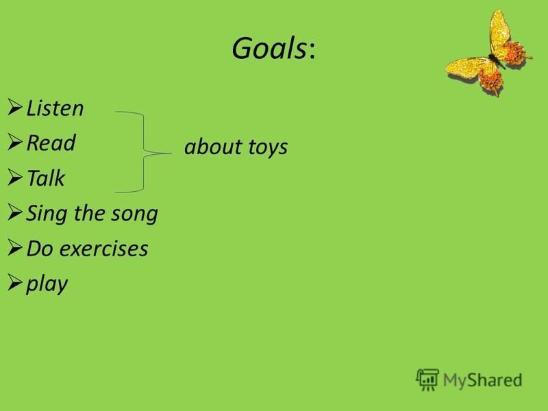 Goals: Listen Read Talk Sing the song Do exercises play about toys