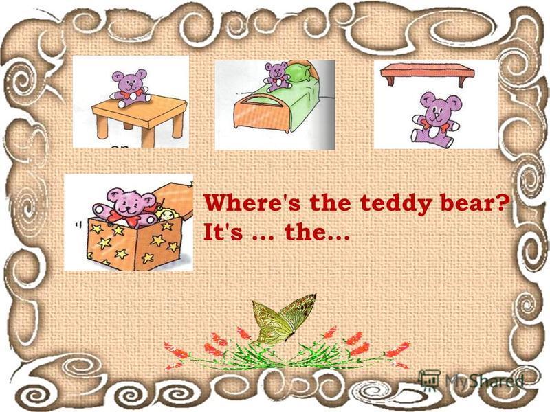 Where's the teddy bear? It's … the…