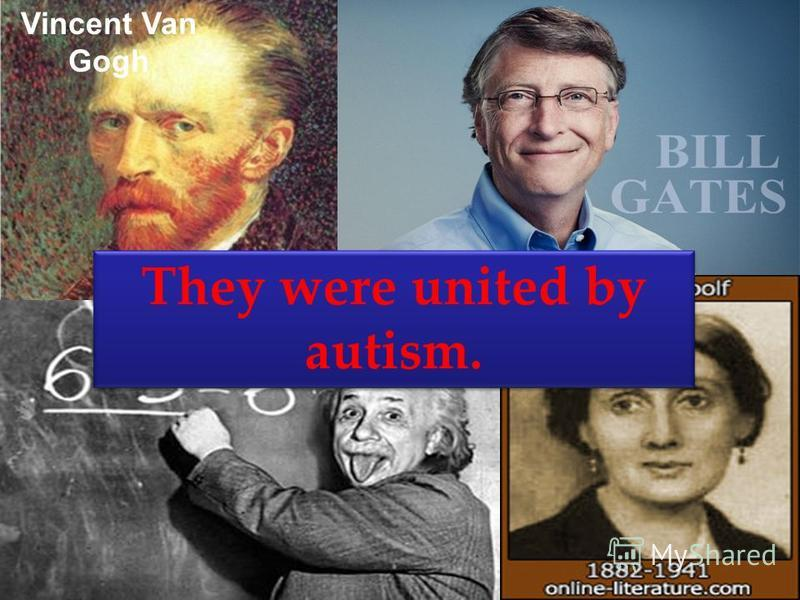Vincent Van Gogh They were united by autism.