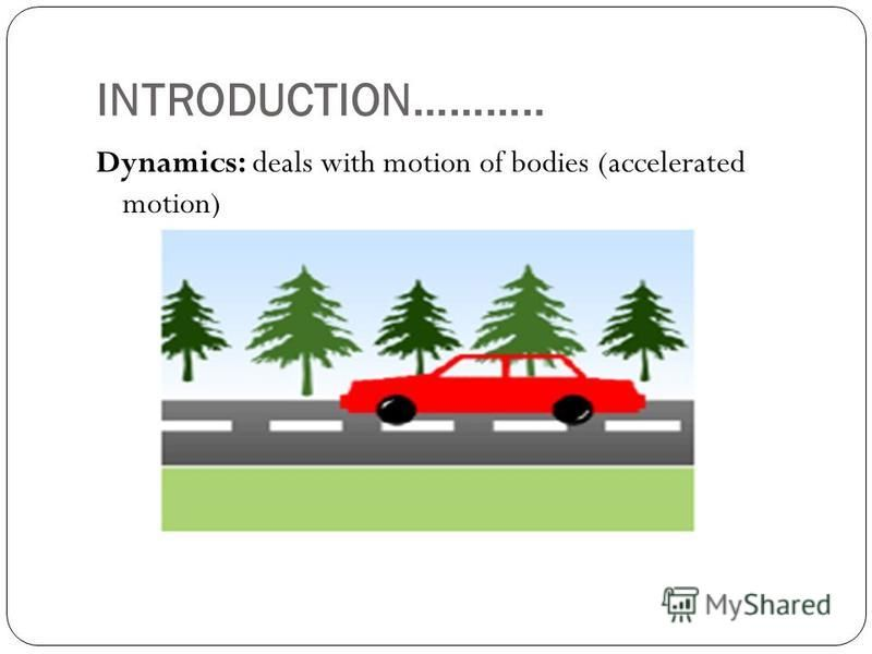 INTRODUCTION……….. Dynamics: deals with motion of bodies (accelerated motion)
