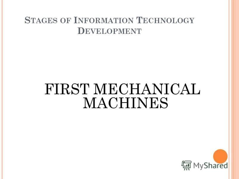 S TAGES OF I NFORMATION T ECHNOLOGY D EVELOPMENT FIRST MECHANICAL MACHINES