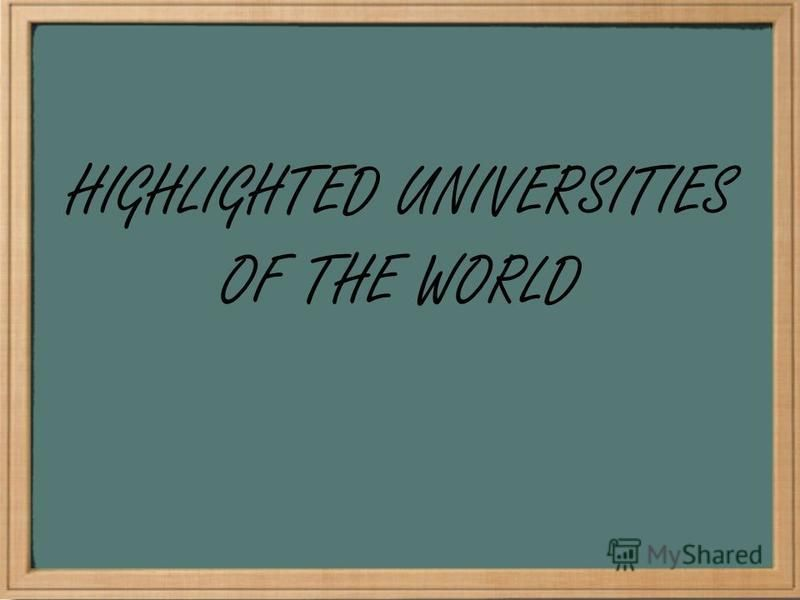 HIGHLIGHTED UNIVERSITIES OF THE WORLD