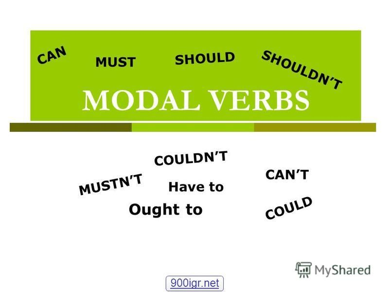 MODAL VERBS CAN COULD MUST SHOULD CANT MUSTNT SHOULDNT COULDNT Ought to Have to 900igr.net
